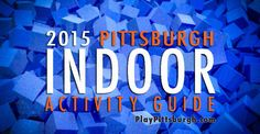 2015 Pittsburgh Indoor Activity Guide ‹ Play Pittsburgh