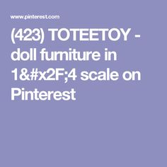 (423) TOTEETOY - doll furniture in 1/4 scale on Pinterest