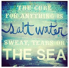 The cure for anything is salt water; sweat, tears or the sea. - Isak Dinesen (pen name of author Karen Blixen) DETAILS: This is a gallery-quality Karen Blixen, Great Quotes, Quotes To Live By, Me Quotes, Inspirational Quotes, Beach Quotes, Beach Sayings, Summer Quotes, Happy Quotes