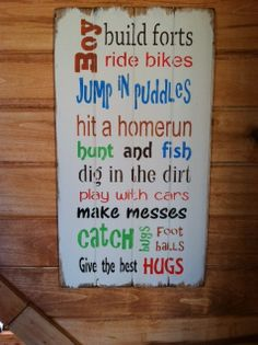 "Boy build forts ride bikes jump in puddles hit a homerun hunt and fish dig in the dirt give the best hugs 14""w x 25""h hand-painted wood sign..."