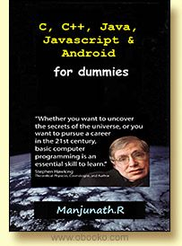 C, C++, Java, Javascript & Android for dummies. By Manjunath.R.  This free book from obooko provides a precise description of the open source and Linux-based operating system for mobile devices such as smartphones and tablet computers i.e., the world's most popular operating system: Android which was developed by the Open Handset Alliance, led by Google, and other companies – and has now garnered the interest of a million smartphone users