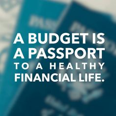 """A budget is a passport to a healthy financial life."" Dave Ramsey"