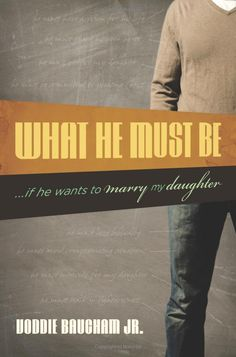 What He Must Be . . . if he wants to marry my daughter by Voddie Baucham