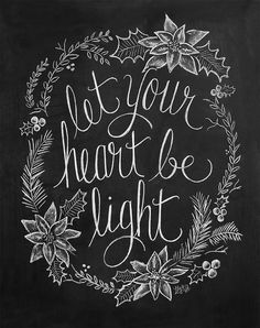Let Your Heart Be Light Print Christmas Chalkboard by LilyandVal Chalkboard Print, Chalkboard Lettering, Chalkboard Designs, Chalkboard Ideas, Chalkboard Sayings, Blackboard Art, Kitchen Chalkboard, Holiday Signs, Christmas Signs