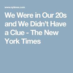 We Were in Our 20s and We Didn't Have a Clue - The New York Times