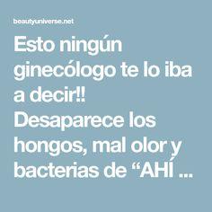 """Esto ningún ginecólogo te lo iba a decir!! Desaparece los hongos, mal olor y bacterias de """"AHÍ ABAJO"""" si te pones esto..."""