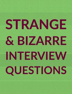 OK, These Are Some Of The Strangest And Most Bizarre Interview Questions  Candidates Have Actually