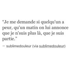 Je me demande si Lui a peur que je parte. Sad Love Quotes, Best Quotes, Life Quotes, French Quotes, English Quotes, Dark Thoughts, Father Quotes, Bad Mood, Words To Describe