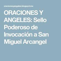ORACIONES Y ANGELES: Sello Poderoso de Invocación a San Miguel Arcangel