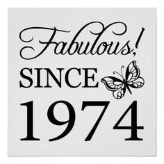 Fabulous Since 1974, black & white Poster Print with a butterly. #40 #40th #40thbirthday