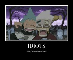 ANIME. This is why I love it. Haha i loved this part Blackstar: how about we go take a p**** on his grave! Huh soul what do you think about that?! Soul: ya how about we go take a dump on it to!! XD