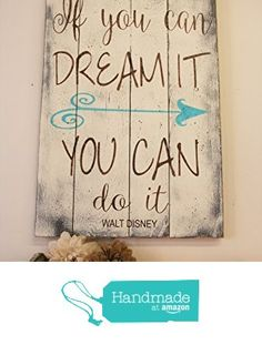 If You Can Dream It You Can Do It Pallet Sign Walt Disney Inspirational Wall Art Shabby Chic Farmhouse Chic Rustic Country Decor Vintage Home Decor Wall Decor Wood Wall Art from Rusticly Inspired Signs http://www.amazon.com/dp/B01A82RWZK/ref=hnd_sw_r_pi_dp_VEjJwb0MP98XX #handmadeatamazon