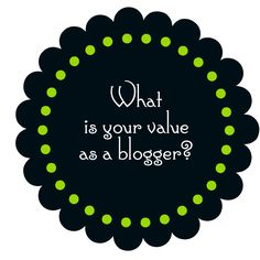 Do you know your true Value as a Blogger?