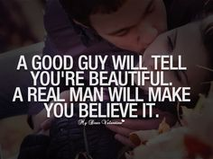 A Good Guy Will Tell You're Beautiful. A real man will make you believe it Smile Quotes, Happy Quotes, True Quotes, Quotable Quotes, Favorite Quotes, Best Quotes, Inspirational Words Of Wisdom, Love Me Do, Make You Believe
