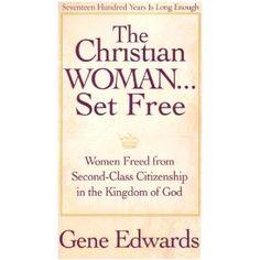 """The Christian Woman...Set Free"" by Gene Edwards"