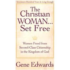 """The Christian Woman...Set Free"" by Gene Edwards"