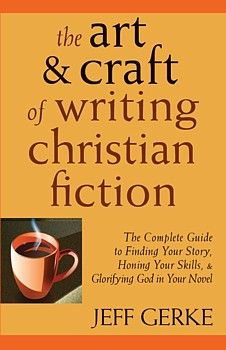 The Art and Craft of Writing Christian Fiction.