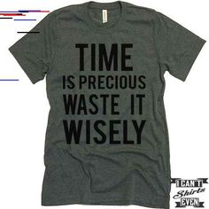 Time Is Precious Waste It Wisely T shirt. Funny Tee. Customized T-shirt. Party Shirt. Time Is Precious Waste It Wisely T shirt. Funny Tee. Customized T-shirt. Party Shirt.