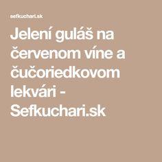 Jelení guláš na červenom víne a čučoriedkovom lekvári - Sefkuchari.sk