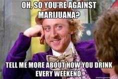 Oh, So You're Against Marijuana?