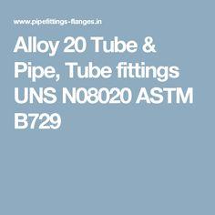 Alloy 20 Tube & Pipe, Tube fittings UNS N08020 ASTM B729