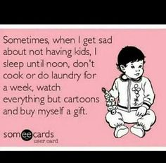 Sometimes when I get sad about not having kids.... #IFhumour #infertility