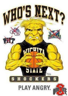 Wichita State - Wu Wu Shockers!!  the refs cheated them some in the game against Louisville.