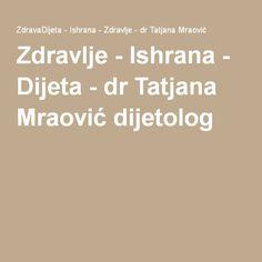 Zdravlje - Ishrana - Dijeta - dr Tatjana Mraović dijetolog Food, Essen, Meals, Yemek, Eten