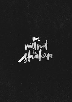 We Will Not Be Shaken - original print from The Worship Project.