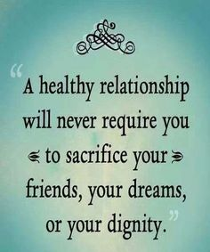 A HEALTHY RELATIONSHIP!  Friendship Quotes, Life Quotes, Wisdom Quotes, Fashion, Pets, Tattoos, Historical Places.
