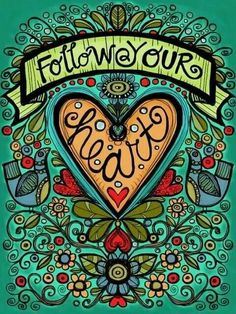 'Follow Your Heart' by Kim Geiser via Flickr.