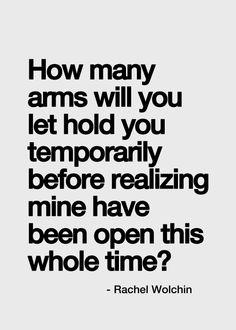 """""""Cuántos brazos vas a permitir que te abracen momentáneamente antes de reconocer que los míos te han esperado todo este tiempo."""" Rachel Wolchin"""