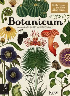 Botanicum Katie Scott & Kathy Willis In association with Kew Gardens. Publishing Sept 2016 with Big Picture Press