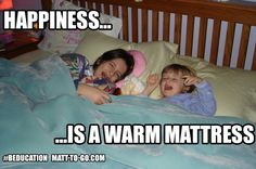 Happiness is a warm mattress,. We couldn't agree more.