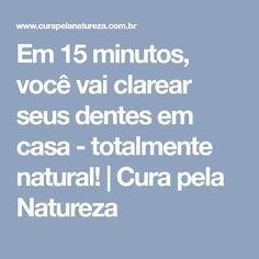 Em 15 minutos, você vai clarear seus dentes em casa - totalmente natural! | Cura pela Natureza