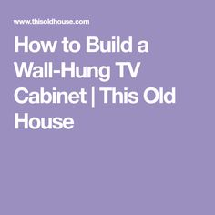 Build a wall-hung cabinet with bifold doors to hide the TV when it's not being used. Outdoor Tv Cabinet, Outdoor Kitchen Cabinets, Hanging Tv On Wall, Wall Mounted Tv, Hide Tv Wires, Hidden Tv, Build A Wall, Tv Cabinets, Old Houses