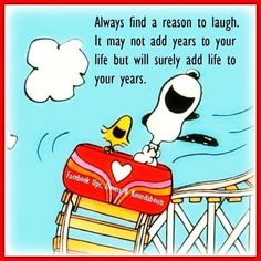 Snoopy and Woostock in a Roller Coaster With Caption - Always Find a Reason to Laugh - It May Not Add Years to Your Life But Will Surely Add Life to Your Years!