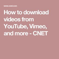 How to download videos from YouTube, Vimeo, and more - CNET