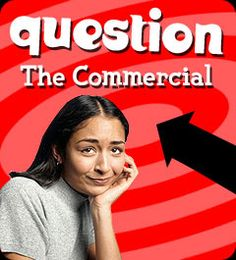Question the Commercial