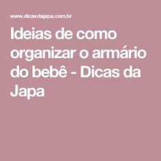 Ideias de como organizar o armário do bebê - Dicas da Japa