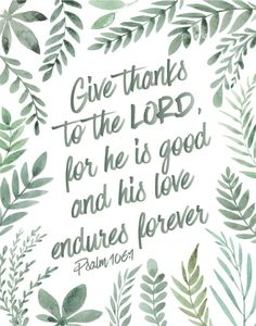 Give thanks to the Lord for he is good and his love endures forever - Christian Print