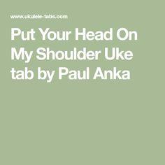 Put Your Head On My Shoulder Uke tab by Paul Anka Ukulele Tabs, Ukulele Chords, Uke Songs, Wedding Playlist, Your Head, Piano Music, Cool Bands, Flute, Song Lyrics