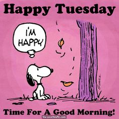 Happy Tuesday, Time For A Good Morning! good morning tuesday tuesday quotes good morning quotes happy tuesday good morning tuesday quotes happy tuesday morning tuesday morning facebook quotes tuesday image quotes happy tuesday good morning