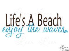 Life's A Beach...enjoy the waves.