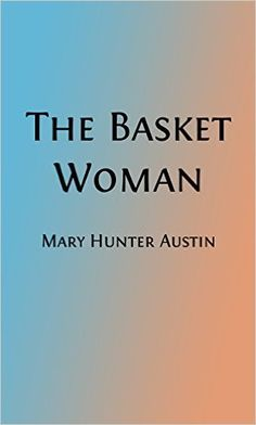 Amazon.com: The Basket Woman (Illustrated): A Book of Indian Tales for Children (American Indian Classics 3) eBook: Mary Hunter Austin: Kindle Store
