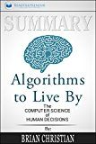 Free Kindle Book -   Summary: Algorithms to Live By: The Computer Science of Human Decisions Check more at http://www.free-kindle-books-4u.com/education-teachingfree-summary-algorithms-to-live-by-the-computer-science-of-human-decisions/