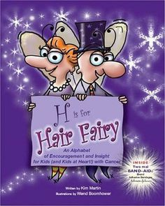 H is for Hair Fairy: An Alphabet of Encouragement and Insight for Kids (and Kids at Heart!) With             Cancer