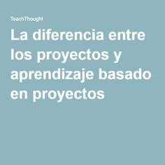 La diferencia entre los proyectos y aprendizaje basado en proyectos