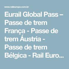 Eurail Global Pass – Passe de trem França - Passe de trem Áustria - Passe de trem Bélgica - Rail Europe