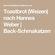 Toastbrot (Weizen) nach Hannes Weber   Back-Schmakatzen
